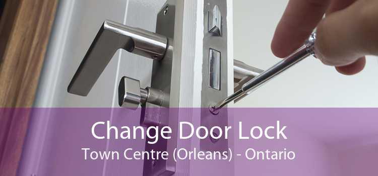 Change Door Lock Town Centre (Orleans) - Ontario