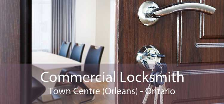 Commercial Locksmith Town Centre (Orleans) - Ontario
