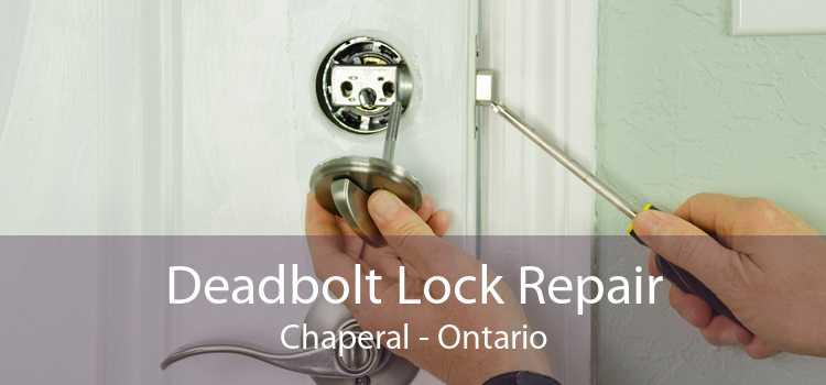 Deadbolt Lock Repair Chaperal - Ontario