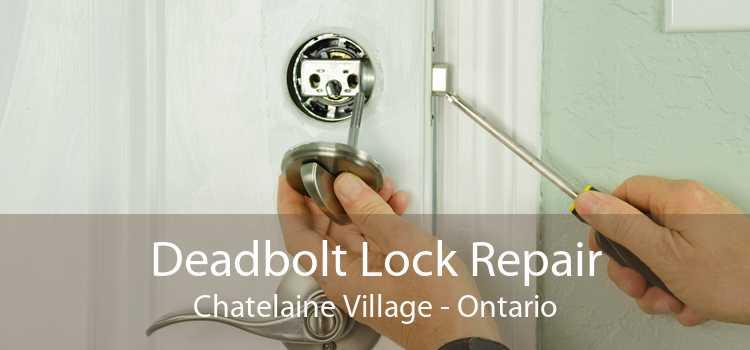 Deadbolt Lock Repair Chatelaine Village - Ontario