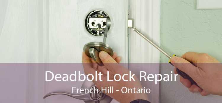 Deadbolt Lock Repair French Hill - Ontario