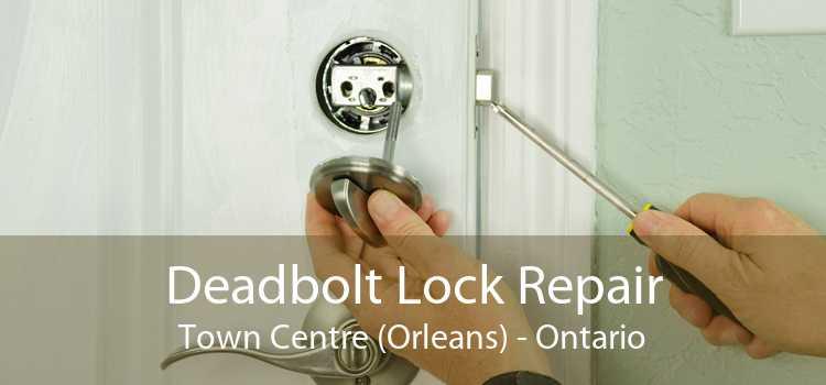 Deadbolt Lock Repair Town Centre (Orleans) - Ontario