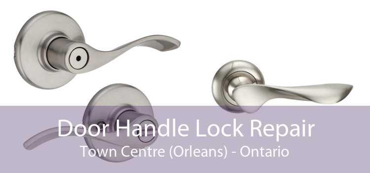 Door Handle Lock Repair Town Centre (Orleans) - Ontario