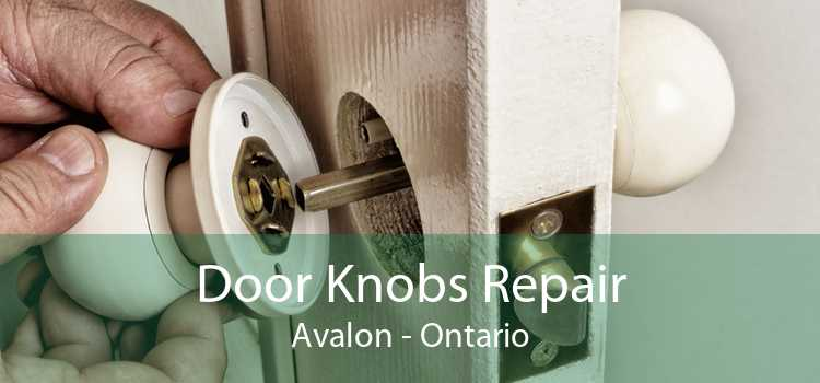 Door Knobs Repair Avalon - Ontario