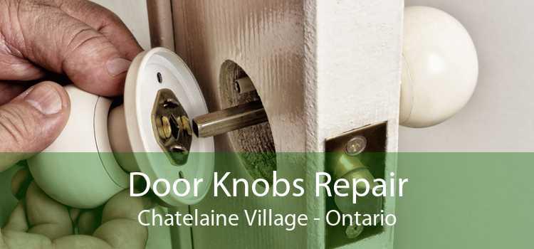 Door Knobs Repair Chatelaine Village - Ontario