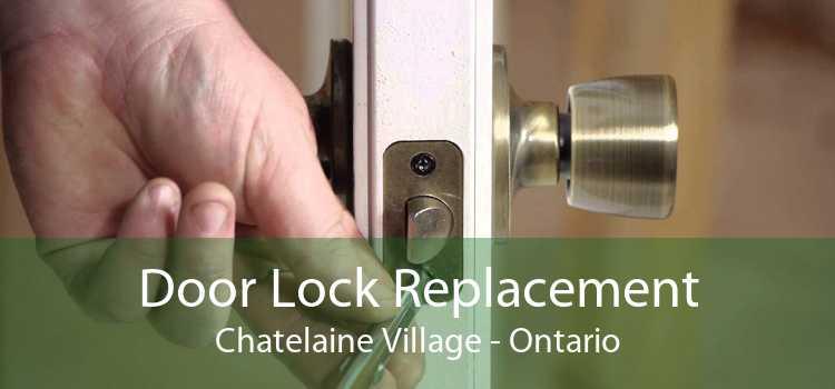 Door Lock Replacement Chatelaine Village - Ontario