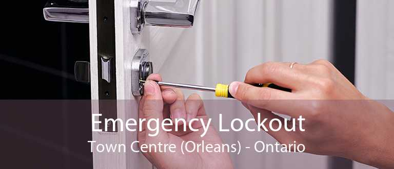 Emergency Lockout Town Centre (Orleans) - Ontario