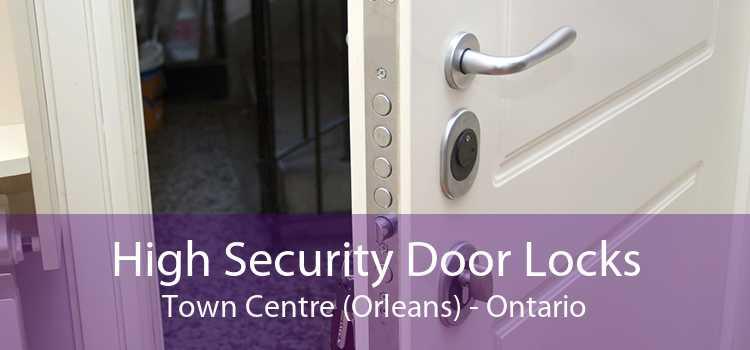 High Security Door Locks Town Centre (Orleans) - Ontario