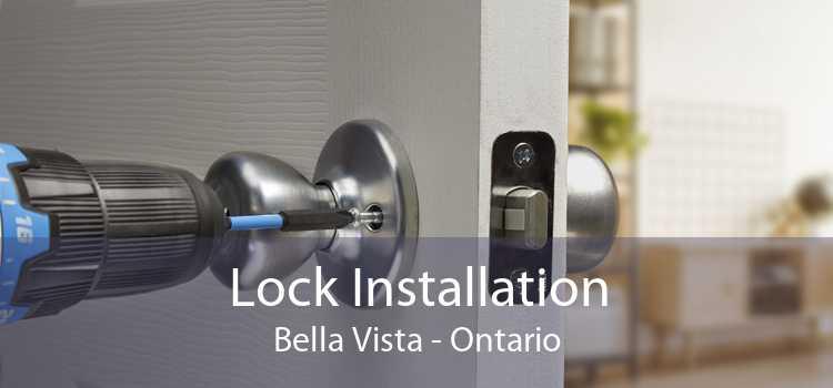 Lock Installation Bella Vista - Ontario