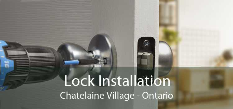 Lock Installation Chatelaine Village - Ontario