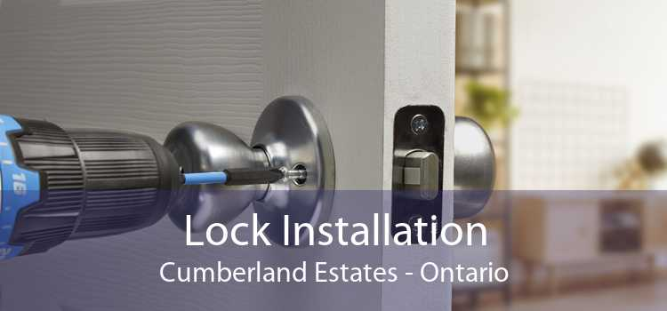 Lock Installation Cumberland Estates - Ontario