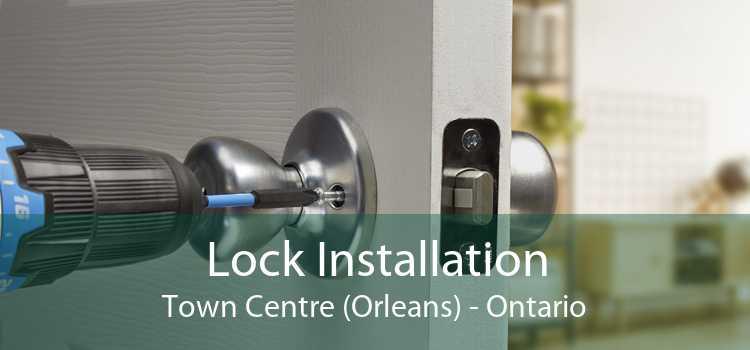 Lock Installation Town Centre (Orleans) - Ontario